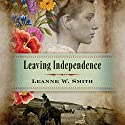 Leaving Independence Audiobook by Leanne W. Smith Narrated by Nicol Zanzarella
