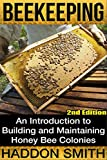 Learn How To Build and Maintain Honey Bee Colonies!***Read this book for FREE on Kindle Unlimited - Download Now!***Updated and Revised 2nd Edition Released on 7/30/15Have you ever wanted to raise your own colony of bees? Are you looking for a unique...