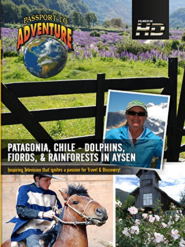 Passport to Adventure Patagonia; Chile Dolphins; Fjords & Rainforests in Aysen on Amazon Prime Video UK