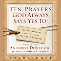 Ten Prayers God Always Says Yes To Audiobook by Anthony DeStefano Narrated by Anthony DeStefano