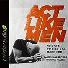 Act Like Men: 40 Days to Biblical Manhood Hörbuch von James MacDonald Gesprochen von: Joe Geoffrey