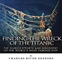 Finding the Wreck of the Titanic: The Search Efforts and the Discovery of the World's Most Famous Ship Audiobook by  Charles River Editors Narrated by John Gagnepain