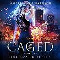 Caged: Caged, Book 1 Hörbuch von Amber Lynn Natusch Gesprochen von: Tavia Gilbert