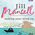 Making Your Mind Up (       UNABRIDGED) by Jill Mansell Narrated by Anna Parker-Naples