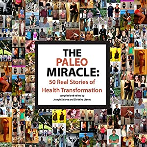 The Paleo Miracle: 50 Real Stories of Health Transformation Audiobook