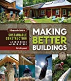 img - for Making Better Buildings: A Comparative Guide to Sustainable Construction for Homeowners and Contractors by Magwood, Chris, Feigin, Jen (2014) Paperback book / textbook / text book