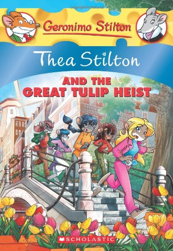 Thea Stilton and the Great Tulip Heist (Geronimo Stilton: Thea Stilton)