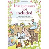 Instructions Not Included: One Mum, Three Boys and a Very Steep Learning Curveby Charlotte Moerman