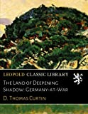 img - for The Land of Deepening Shadow: Germany-at-War book / textbook / text book