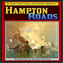 Hampton Roads (       UNABRIDGED) by Henry Cabot Lodge, Theodore Roosevelt Narrated by Glenn Hascall