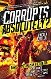 Corrupts Absolutely?: A Dark Metahuman Fiction Anthology