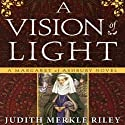 A Vision of Light: A Margaret of Ashbury Novel, Book 1