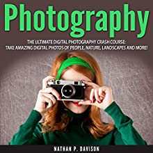 Photography: How to Master Photography for Beginners in 30 Minutes or Less! (       UNABRIDGED) by Nathan Davison Narrated by David Cordeiro