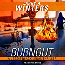 Burnout: Jessie Black Legal Thriller Series, Book 1 Audiobook by Larry A. Winters Narrated by Xe Sands
