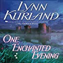 One Enchanted Evening Audiobook by Lynn Kurland Narrated by Ilyana Kadushin