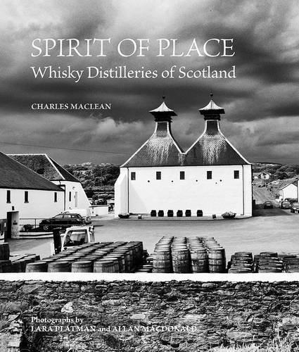 Spirit of Place: Whisky Distilleries of Scotland by Charles MacLean