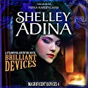 Brilliant Devices: A Steampunk Adventure Novel, Magnificent Devices, Book 4 Audiobook by Shelley Adina Narrated by Fiona Hardingham