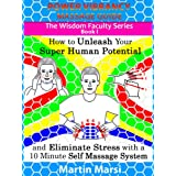 Power Vibrancy Massage Guide: How to Unleash Your Super Human Potential and Eliminate Stress with a 10 Minute Self Massage System (Illustrated) (The Wisdom Faculty Series, Book I)di Martin Marsi