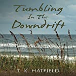 Tumbling in the Downdrift | T. K. Hatfield