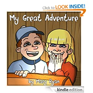 Free Kindle Book: My Great Adventure - for 4-8 Years Old (Perfect for Bedtime + Young Readers), by Mary Ryan. Publication Date: September 24, 2012