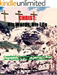 CHRIST: His Words, His Life: A compil...