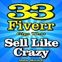 33 Fiverr Gigs That Sell Like Crazy: Featuring Proven Job Ideas Used by Top Sellers Audiobook by Dan Howe Narrated by Eddie Frierson