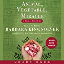 Animal, Vegetable, Miracle: A Year of Food Life (       UNABRIDGED) by Barbara Kingsolver Narrated by Barbara Kingsolver, Steven L. Hopp, Camille Kingsolver