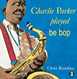 Charlie Parker Played Be Bop!