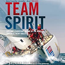 Team Spirit: Life and Leadership on One of the World's Toughest Yacht Races (       UNABRIDGED) by Brendan Hall, Sir Robin Knox-Johnston Narrated by Stephen Pilkington