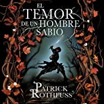 El temor de un hombre sabio: Crónica del asesino de reyes 2 [The Wise Man's Fear: The Kingkiller Chronicles 2] | Patrick Rothfuss