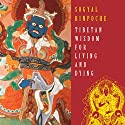 Tibetan Wisdom for Living and Dying  by Sogyal Rinpoche Narrated by Sogyal Rinpoche