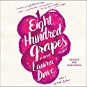Eight Hundred Grapes: A Novel Audiobook by Laura Dave Narrated by Joy Osmanski