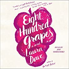 Eight Hundred Grapes: A Novel (       UNABRIDGED) by Laura Dave Narrated by Joy Osmanski