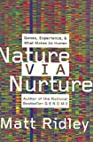 Nature Via Nurture: Genes, Experience, and What Makes Us Human By Matt Ridley