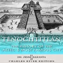 Tenochtitlan: The History of the Aztecs Most Famous City Audiobook by Jesse Harasta,  Charles River Editors Narrated by Michael Gilboe