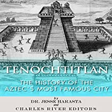 Tenochtitlan: The History of the Aztecs Most Famous City (       UNABRIDGED) by Jesse Harasta, Charles River Editors Narrated by Michael Gilboe