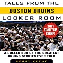 Tales from the Boston Bruins Locker Room: A Collection of the Greatest Bruins Stories Ever Told (       UNABRIDGED) by Kerry Keene Narrated by Tom Parks