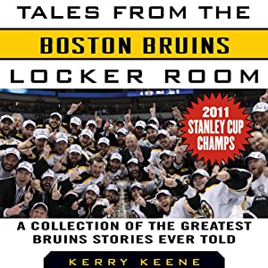 Tales from the Boston Bruins Locker Room: A Collection of the Greatest Bruins Stories Ever Told | [Kerry Keene]