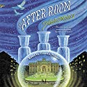 The After-Room: The Apothecary Series, Book 3 Audiobook by Maile Meloy Narrated by Cristin Milioti