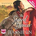 The Sword Dancer (       UNABRIDGED) by Jeannie Lin Narrated by Sarah Lam