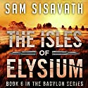 The Isles of Elysium: Purge of Babylon, Book 6 Audiobook by Sam Sisavath Narrated by Adam Danoff