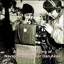 A Rare Recording of Navajo Code Talker Dan Akee Speech by Dan Akee Narrated by Dan Akee