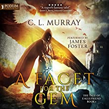 A Facet for the Gem: The Tale of Eaglefriend, Book 1 Audiobook by C.L. Murray Narrated by James Foster
