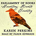 Parliament of Rooks: Haunting Brontë Country | Karen Perkins