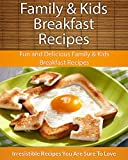 Easy Family & Kids Breakfast Recipes: Fun and Delicious Family & Kids Breakfast Recipes (The Easy Recipe)