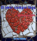 img - for El amor siempre llega (Spanish Edition) book / textbook / text book