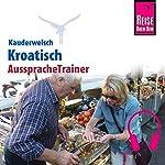 Kroatisch (Reise Know-How Kauderwelsch AusspracheTrainer)