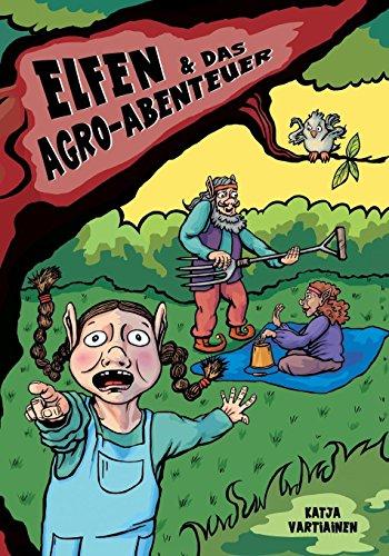 Elfen & Das Agro-Abenteuer  [Vartiainen, Katja] (Tapa Blanda)