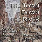 The Town Down the River: Collected Poems of Edwin Arlington Robinson, Book 3 | Edwin Arlington Robinson