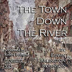 The Town Down the River: Collected Poems of Edwin Arlington Robinson, Book 3 | [Edwin Arlington Robinson]